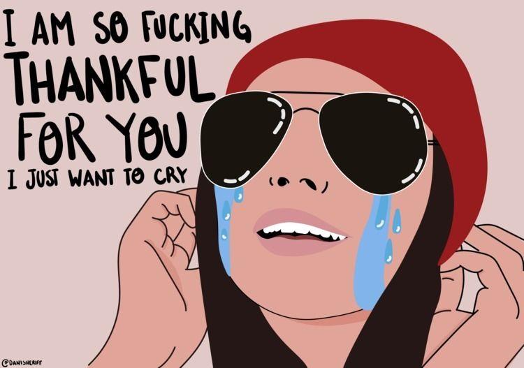 freakin' thankful cry - danisheriff | ello