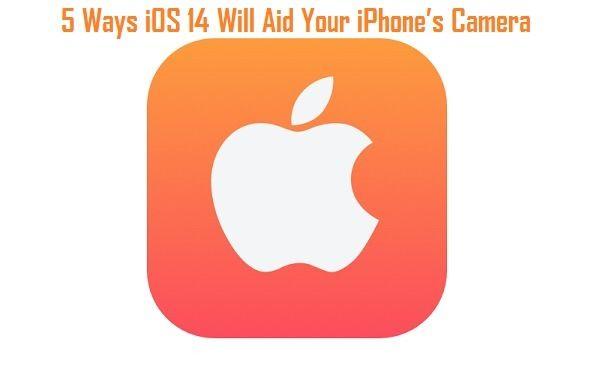 5 Ways iOS 14 Aid Camera Apple  - charlienoahim | ello