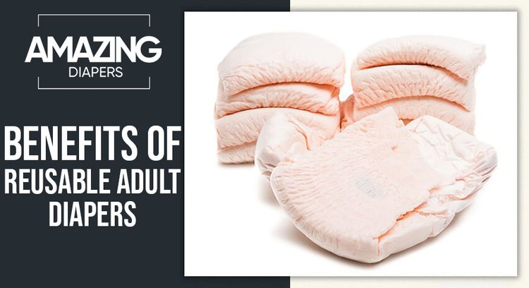 Benefits Reusable Adult Diapers - amazingdiapers | ello