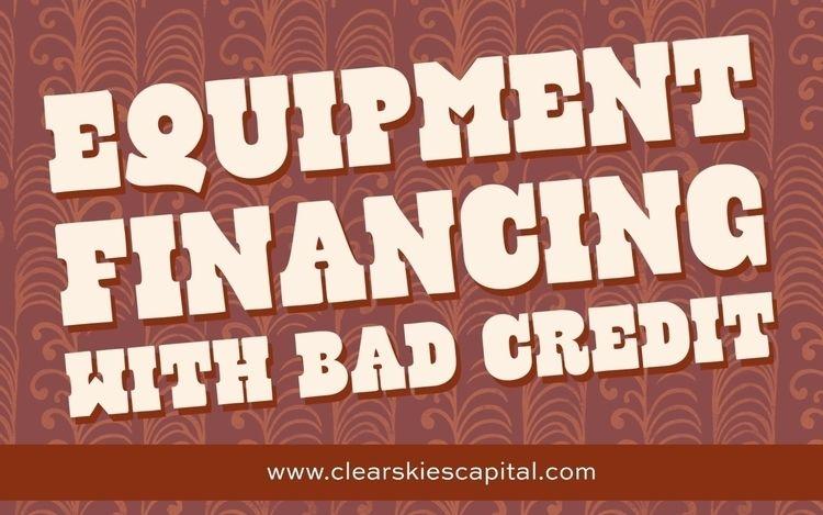 Equipment Financing Bad Credit  - clearskiescapital | ello
