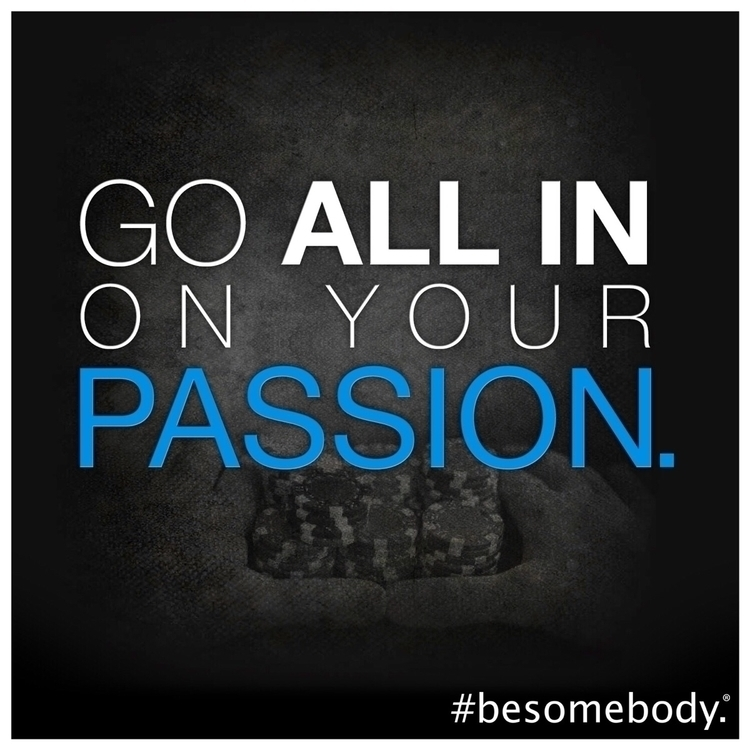 Passion - BeSomebody, Empower, Entrepreneur - esquirephotography | ello