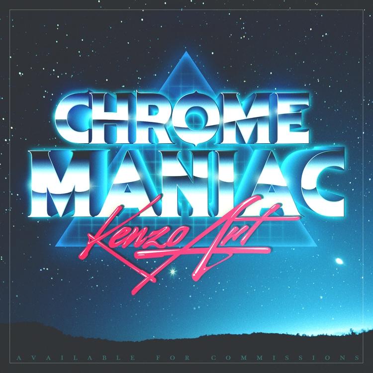 CHROME MANIAC - 80s, synthwave, retrowave - kenzoart | ello
