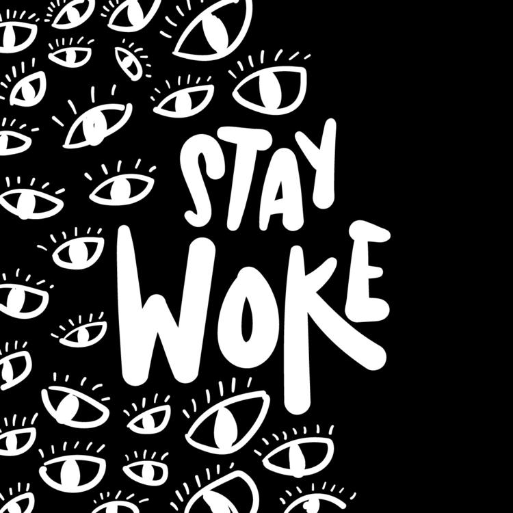 Stay woke - design, art, aware, ello - geelsee | ello