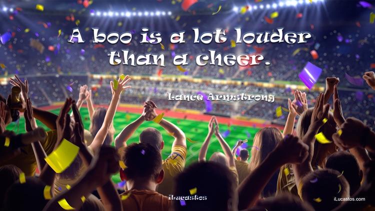 boo lot louder cheer. ― Lance A - ilucastos   ello