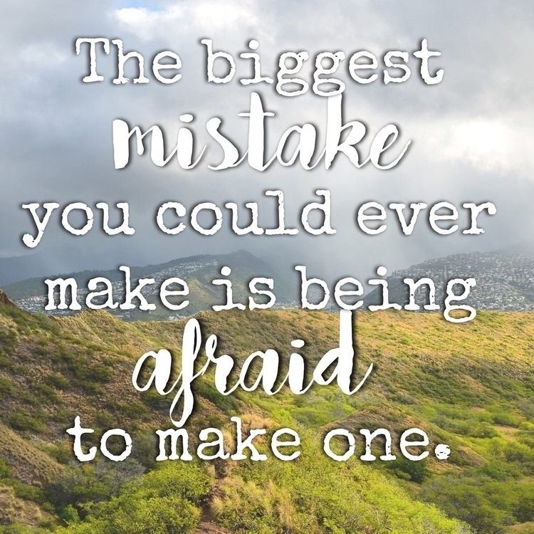 biggest mistake afraid  - midweekmotivation - saia_and_hager | ello