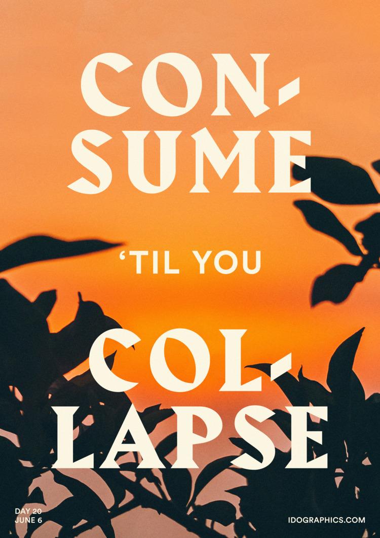 CONSUME 'TIL COLLAPSE - PSA, design - idographics | ello