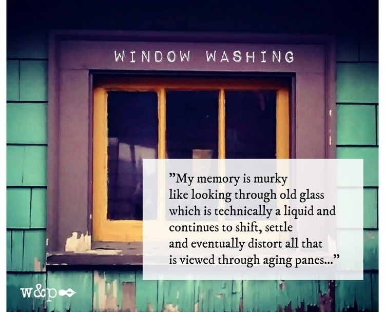 > Window Washing memory murk - whiskeyandpens | ello