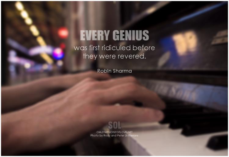 genius ridiculed revered. - Rob - symphonyoflove   ello