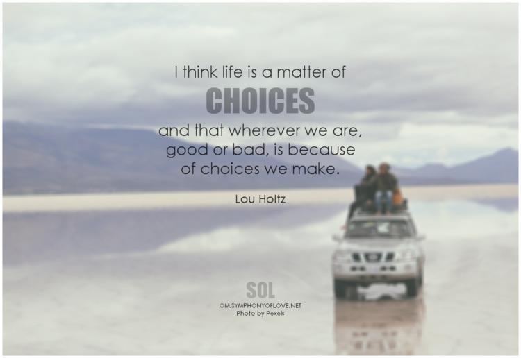 life matter choices good bad, q - symphonyoflove   ello