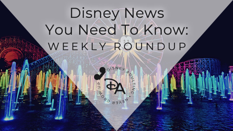weekly roundup Disney news fan  - disneyadulting | ello