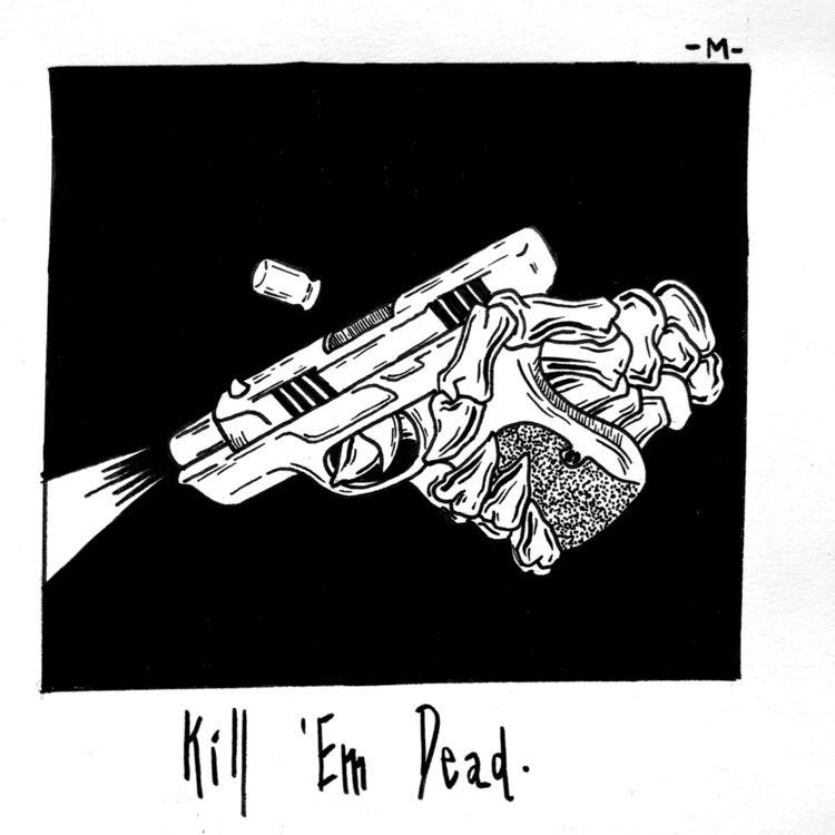 Kill 'em dead - fkenmike | ello