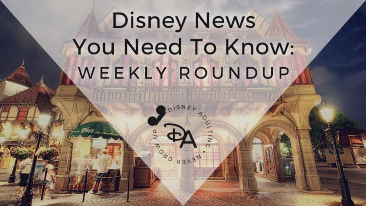 weekly roundup Disney news fan  - disneyadulting   ello