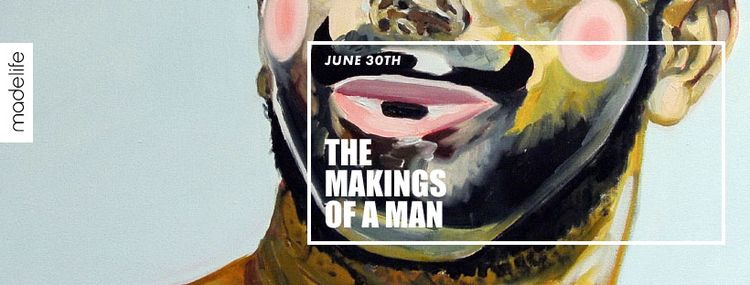 Makings Man | Opening Reception - madelife | ello