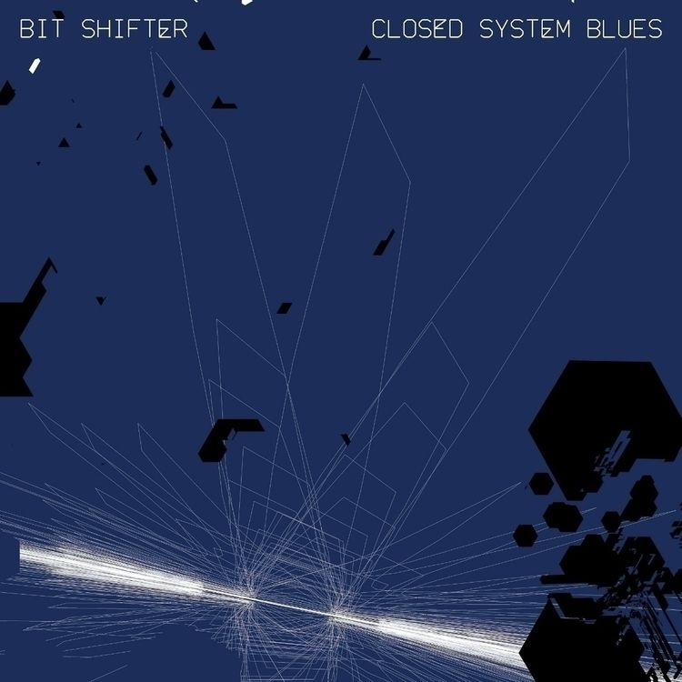 【★ RELEASE】 CLOSED SYSTEM BLUES - bit_shifter | ello