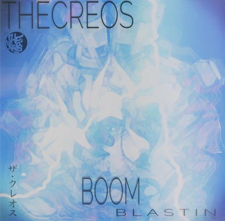 THECREOS BOOM BLASTIN Coming - thecreos | ello
