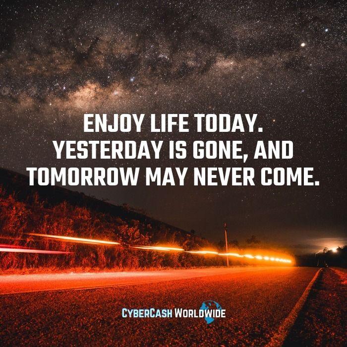 Enjoy life today. Yesterday tom - rayalexander   ello