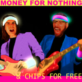 Money for Nothing - Chips for Free (@moneyfornothingchipsforfree) Avatar